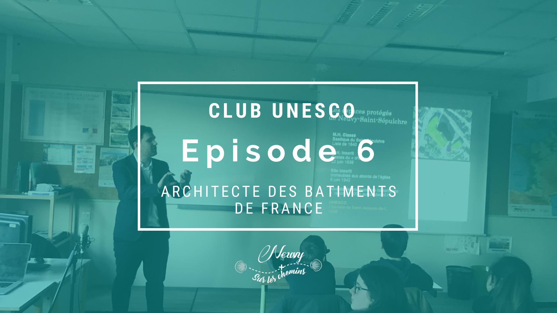 Club UNESCO : Quel est le rôle des Architectes des Bâtiments de France ?